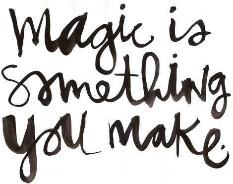 magic is something that you make